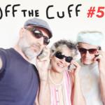 <b>Off the Cuff - 57</b>