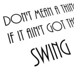It Don't Mean a Thing if You Aint Got That  Swing