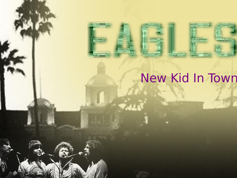 Photographer:web | Eagles - New Kid in Town