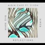 Aidin Caye  - Reflections (Feat. Ziyon)