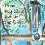 <b>From My Little Hut in the Forest by Yorit Rozin</b>