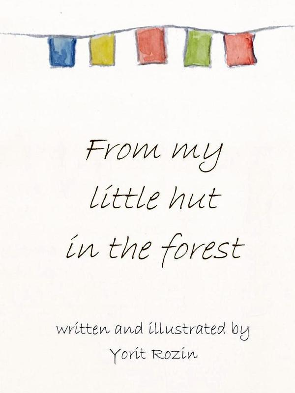 Photographer:http://sadhanaforest.org/from-my-little-hut-in-the-forest-by-yorit-rozin/ | written and illustrated by Yorit Rozin