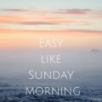 <b>Easy Like Sunday Morning</b>